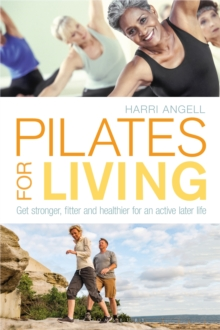 Pilates for Living : Get stronger, fitter and healthier for an active later life, Paperback Book