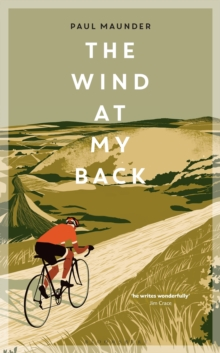 The Wind At My Back : A Cycling Life, Hardback Book