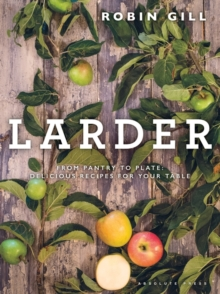 Larder : From pantry to plate - delicious recipes for your table, Hardback Book
