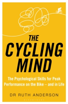 The Cycling Mind : The Psychological Skills for Peak Performance on the Bike - and in Life, Paperback / softback Book