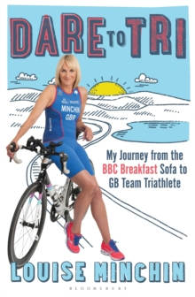 Dare to Tri : My Journey from the BBC Breakfast Sofa to GB Team Triathlete, Paperback Book
