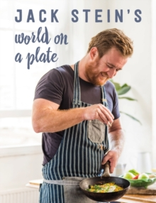 Jack Stein's World on a Plate : Local produce, world flavours, exciting food, Hardback Book