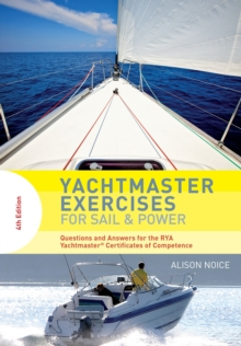 Yachtmaster Exercises for Sail and Power : Questions and Answers for the RYA Yachtmaster (R) Certificates of Competence, Paperback Book