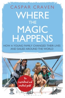 Where the Magic Happens : How a Young Family Changed Their Lives and Sailed Around the World, Hardback Book