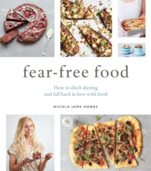 Fear-Free Food : How to ditch dieting and fall back in love with food, EPUB eBook