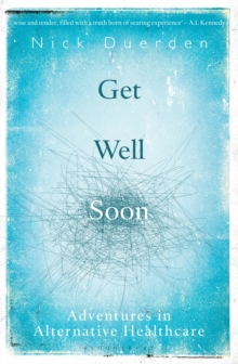Get Well Soon : Adventures in Alternative Healthcare, Paperback / softback Book