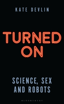 Turned On : Science, Sex and Robots, Hardback Book