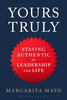 Yours Truly : Staying Authentic in Leadership and Life, Hardback Book