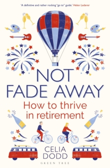 Not Fade Away : How to Thrive in Retirement, Paperback / softback Book