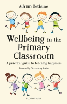 Wellbeing in the Primary Classroom : A practical guide to teaching happiness, Paperback / softback Book