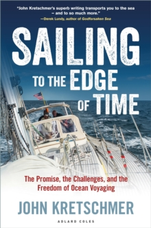 Sailing to the Edge of Time : The Promise, the Challenges, and the Freedom of Ocean Voyaging, Hardback Book