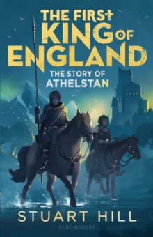 The First King of England: The Story of Athelstan, Paperback / softback Book