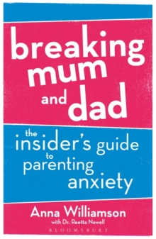 Breaking Mum and Dad : The Insider's Guide to Parenting Anxiety, Paperback / softback Book