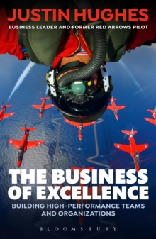 The Business of Excellence : Building high-performance teams and organizations, Paperback / softback Book