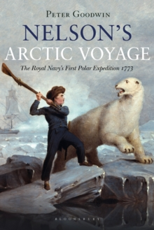 Nelson's Arctic Voyage : The Royal Navy's first polar expedition 1773, Hardback Book