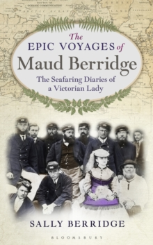 The Epic Voyages of Maud Berridge : The seafaring diaries of a Victorian lady, Hardback Book