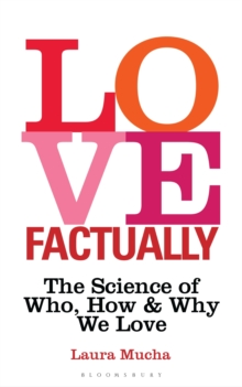 Love Factually : The Science of Who, How and Why We Love, Hardback Book