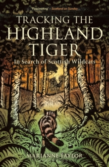 Tracking The Highland Tiger : In Search of Scottish Wildcats, Paperback / softback Book