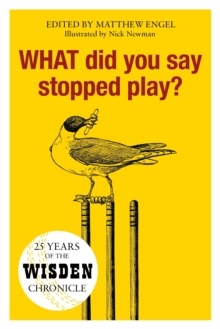 WHAT Did You Say Stopped Play? : 25 Years of the Wisden Chronicle, Hardback Book