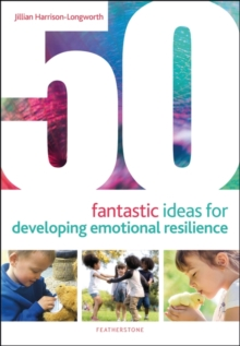 50 Fantastic Ideas for Developing Emotional Resilience, Paperback / softback Book