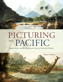 Picturing the Pacific : Joseph Banks and the shipboard artists of Cook and Flinders, Hardback Book