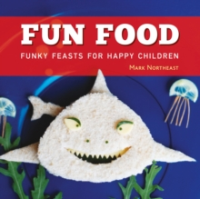 Fun Food : Funky feasts for happy children, PDF eBook