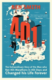 401 : The Extraordinary Story of the Man Who Ran 401 Marathons in 401 Days and Changed His Life Forever, Paperback Book
