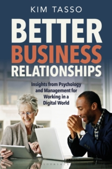 Better Business Relationships : Insights from Psychology and Management for Working in a Digital World, Hardback Book