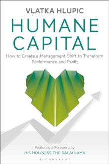 Humane Capital : How to Create a Management Shift to Transform Performance and Profit, Hardback Book