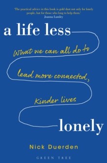 A Life Less Lonely: What We Can All Do to Lead More Connected, Kinder Lives, Paperback / softback Book