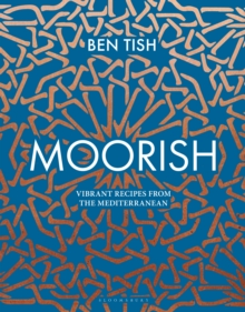 Moorish : Vibrant recipes from the Mediterranean, PDF eBook