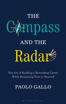 The Compass and the Radar : The Art of Building a Rewarding Career While Remaining True to Yourself, Hardback Book
