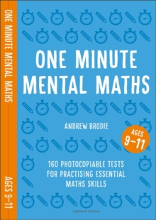 One Minute Mental Maths for Ages 9-11 : 160 photocopiable tests for practising essential maths skills, Paperback / softback Book
