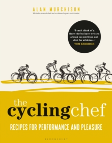 The Cycling Chef : Recipes for Performance and Pleasure, Hardback Book
