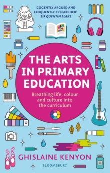 The Arts in Primary Education : Breathing Life, Colour and Culture into the Curriculum, Paperback / softback Book