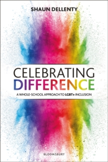 Celebrating Difference : A whole-school approach to LGBT+ inclusion, Paperback / softback Book