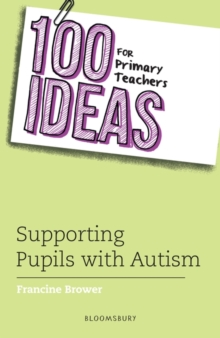 100 Ideas for Primary Teachers: Supporting Pupils with Autism, Paperback / softback Book
