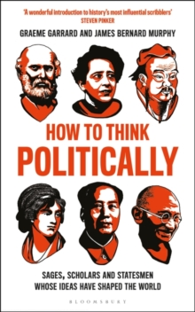 How to Think Politically : Sages, Scholars and Statesmen Whose Ideas Have Shaped the World, PDF eBook