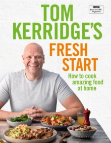 Tom Kerridge's Fresh Start : Kick start your new year with all the recipes from Tom's BBC TV series and more, Hardback Book