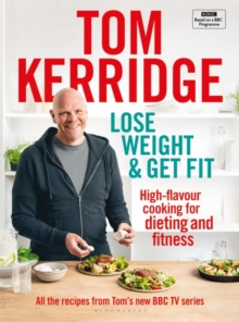 Lose Weight & Get Fit : All of the recipes from Tom s BBC cookery series, EPUB eBook