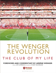 The Wenger Revolution : The Club of My Life, Hardback Book