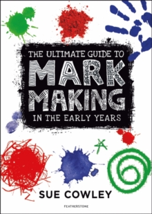 The Ultimate Guide to Mark Making in the Early Years, Paperback / softback Book