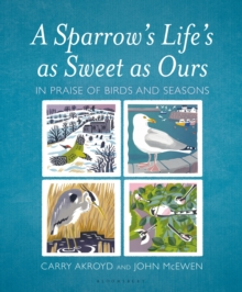 A Sparrow's Life's as Sweet as Ours : In Praise of Birds and Seasons, Hardback Book