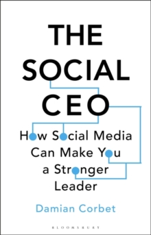 The Social CEO : How Social Media Can Make You A Stronger Leader, Hardback Book