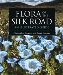 Flora of the Silk Road : An Illustrated Guide, Hardback Book