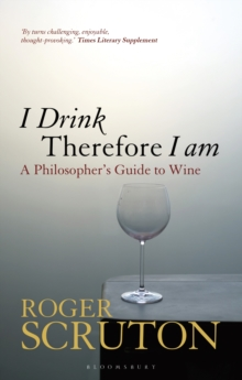 I Drink Therefore I Am : A Philosopher's Guide to Wine, Paperback / softback Book