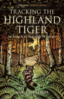 Tracking The Highland Tiger : In Search of Scottish Wildcats, PDF eBook