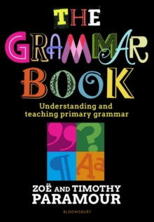 The Grammar Book : Understanding and teaching primary grammar, Paperback / softback Book