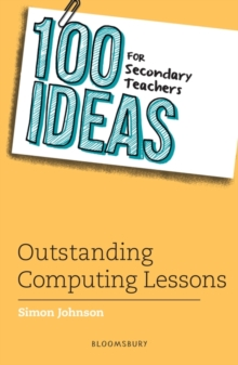100 Ideas for Secondary Teachers: Outstanding Computing Lessons, Paperback / softback Book
