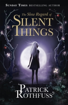 The Slow Regard of Silent Things : A Kingkiller Chronicle Novella, Paperback Book